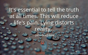 ... distorts reality. – John Bradshaw #psychology #quotes #lies #life
