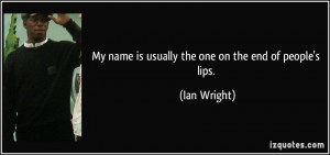 More Ian Wright Quotes