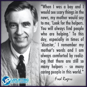 Mr. Rogers is optimistic and flipping awesome. His mom taught him what ...