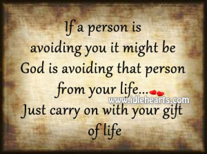 ... that person from your life… Just carry on with your gift of life