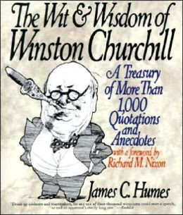 Wit and Wisdom of Winston Churchill: A Treasury of More Than 1,000 ...
