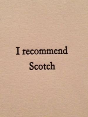 scotch is always a good idea.