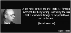 loss never bothers me after I take it. I forget it overnight. But ...