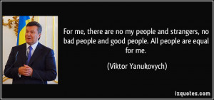 no my people and strangers, no bad people and good people. All people ...
