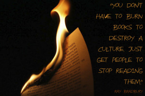 """You don't have to burn books to destroy a culture…"""" Ray Bradbury ..."""