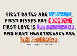 First Dates Are Awkward, First Kisses Are Heavenly, First Love Is ...
