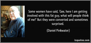 women have said, 'Gee, here I am getting involved with this fat guy ...