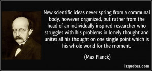 ideas never spring from a communal body, however organized, but rather ...