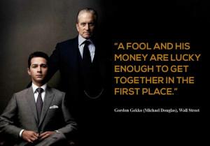 "... in the first place."" - Gordon Gekko (Michael Douglas), Wall Street"