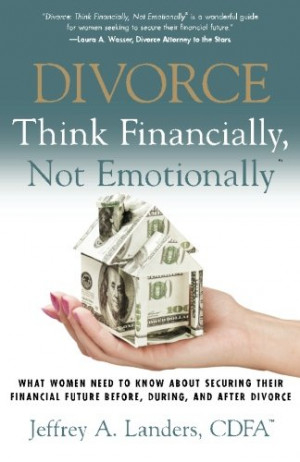 Divorce: Think Financially, Not Emotionally: What Women Need To Know ...