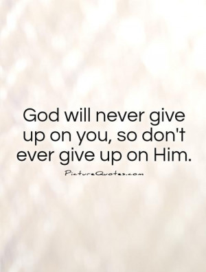 god-will-never-give-up-on-you-so-dont-ever-give-up-on-him-quote-1.jpg