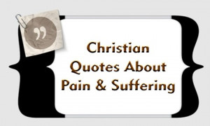Top 15 Christian Quotes About Pain and Suffering