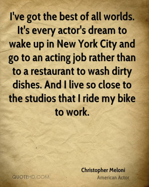 ... wash dirty dishes. And I live so close to the studios that I ride my