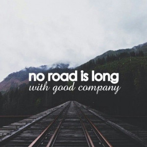 No road is long with good company - Relationship Quote.