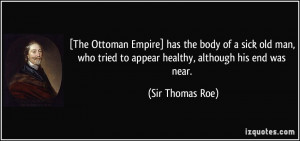 The Ottoman Empire] has the body of a sick old man, who tried to ...
