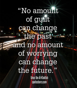 ... can change the past and no amount of worrying can change the future