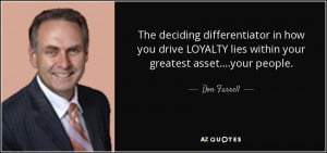 The deciding differentiator in how you drive LOYALTY lies within your