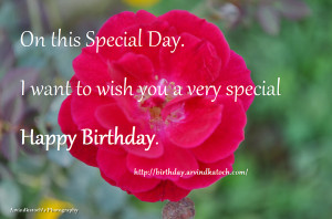 ... this Special Day. I Want to Wish you a very special Happy Birthday