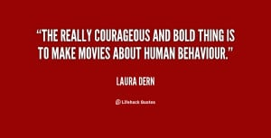 The really courageous and bold thing is to make movies about human ...