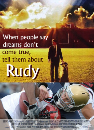 If you look up memorable quotes by Rudy Ruettiger, they exact all the ...
