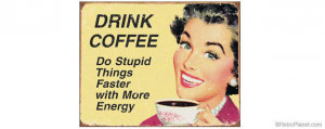 Funny Drink Coffee Sign Retro Funny Signs Humorous Signs Funny Quotes ...