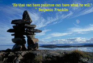 Have patience - famous Franklin quote