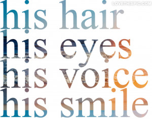 His hair, his eyes, his voice, his smile