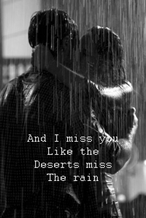 And I miss you like the deserts miss the rain ~ Everything but the ...