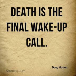 Doug Horton Death is the final wake up call
