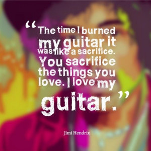 Would your sacrifice your guitar? More then my guitar, but my music ...