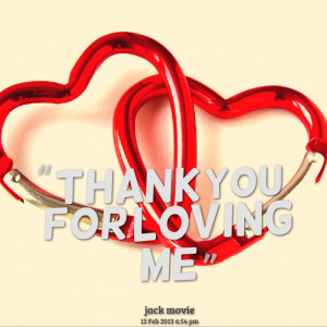Quotes Picture: thank you for loving me