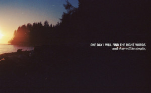 One day I will find the right words
