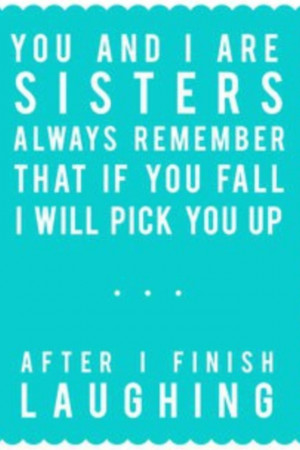 Sister Quotes And Sayings...