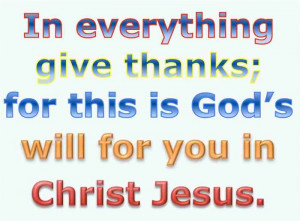"In Everything Give Thanks; For This Is God""s Will For You In Christ ..."