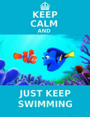 Dory. Just keep swimming - Ellen DeGeneres