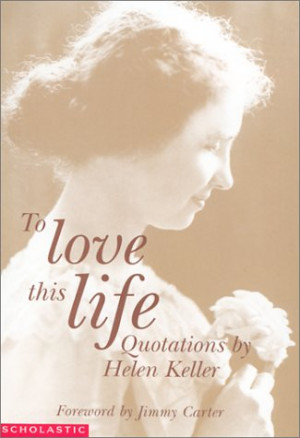 "... ""To Love This Life: Quotations By Helen Keller"" as Want to Read"