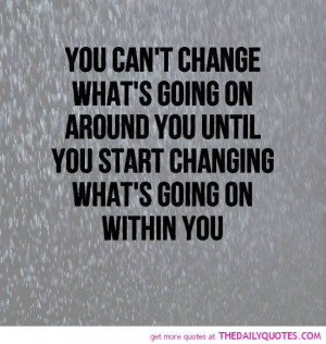 changing-whats-going-on-within-you-life-quotes-sayings-pictures.jpg