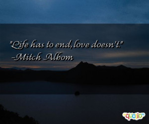 Life has to end, love doesn't.