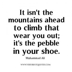Muhammad ali quotes it isnt the mountains ahead to climb that wear you ...