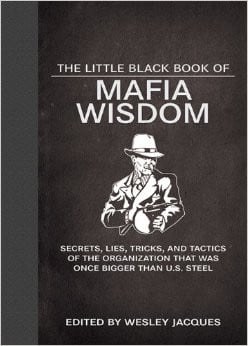 The Little Black Book of Mafia Wisdom: Secrets, Lies, Tricks, and ...