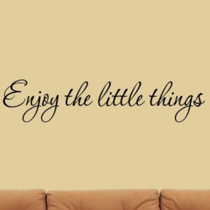 -famous-quote-Enjoy-the-Little-Things-Vinyl-Wall-Decal-Saying-Family ...