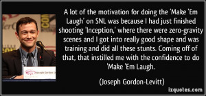 lot of the motivation for doing the 'Make 'Em Laugh' on SNL was ...