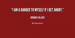 quote-Oriana-Fallaci-i-am-a-danger-to-myself-if-13639.png
