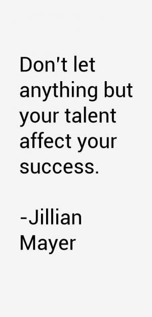 Don 39 t let anything but your talent affect your success