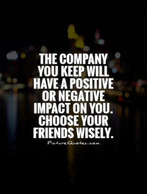 The company you keep will have a positive or negative impact on you ...