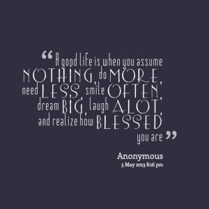 Quotes Picture: a good life is when you beeeeeepume nothing, do more ...