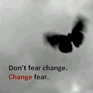 Don't fear change change fear