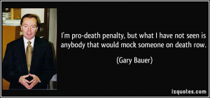 pro-death penalty, but what I have not seen is anybody that would ...