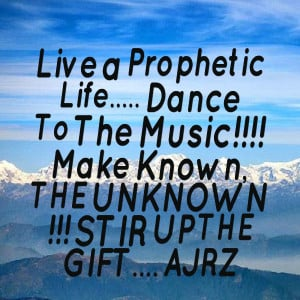 Quotes Picture: live a prophetic life dance to the music!!!! make ...
