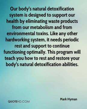 Mark Hyman - Our body's natural detoxification system is designed to ...